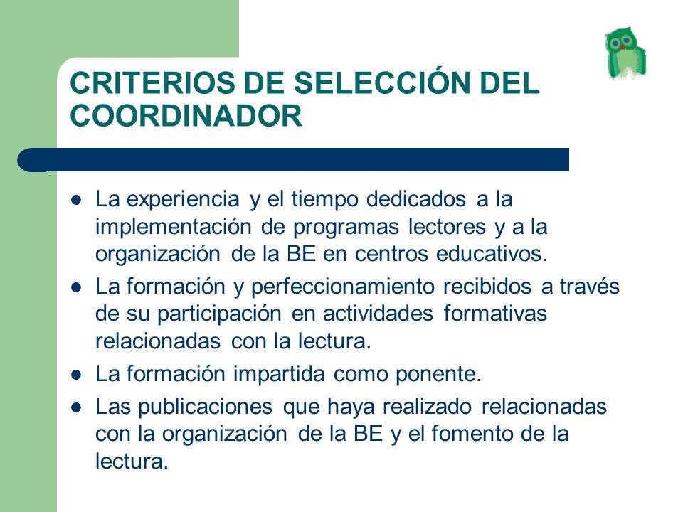 CRITERIOS DE SELECCIÓN DEL COORDINADOR La experiencia y el tiempo dedicados a la implementación de programas lectores y a la organización de la BE en