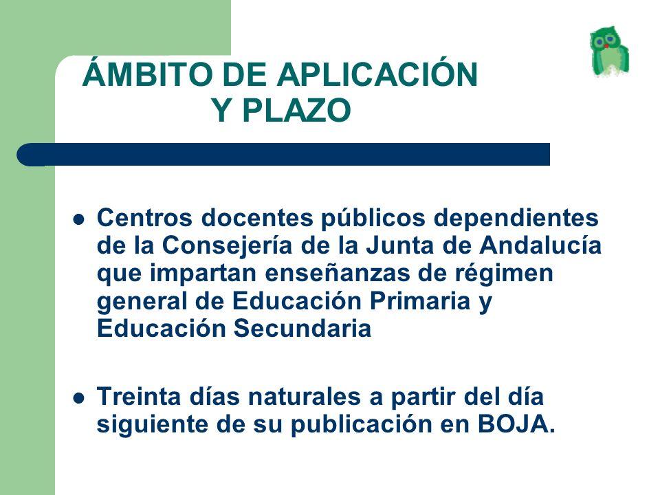 ÁMBITO DE APLICACIÓN Y PLAZO Centros docentes públicos dependientes de la Consejería de la Junta de Andalucía que impartan enseñanzas de régimen gener