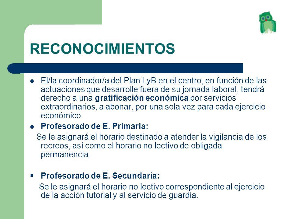 RECONOCIMIENTOS El/la coordinador/a del Plan LyB en el centro, en función de las actuaciones que desarrolle fuera de su jornada laboral, tendrá derech
