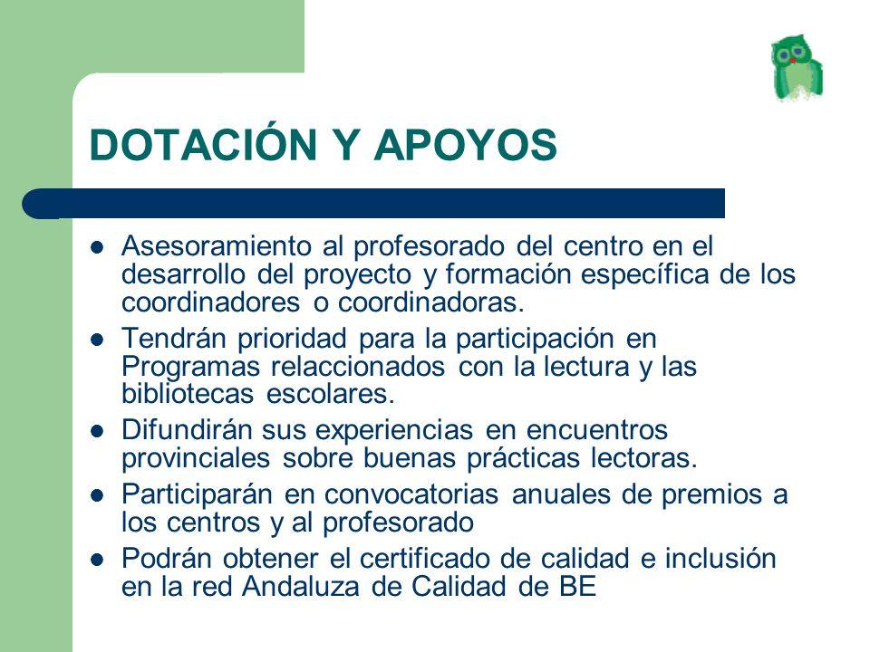 DOTACIÓN Y APOYOS Asesoramiento al profesorado del centro en el desarrollo del proyecto y formación específica de los coordinadores o coordinadoras. T