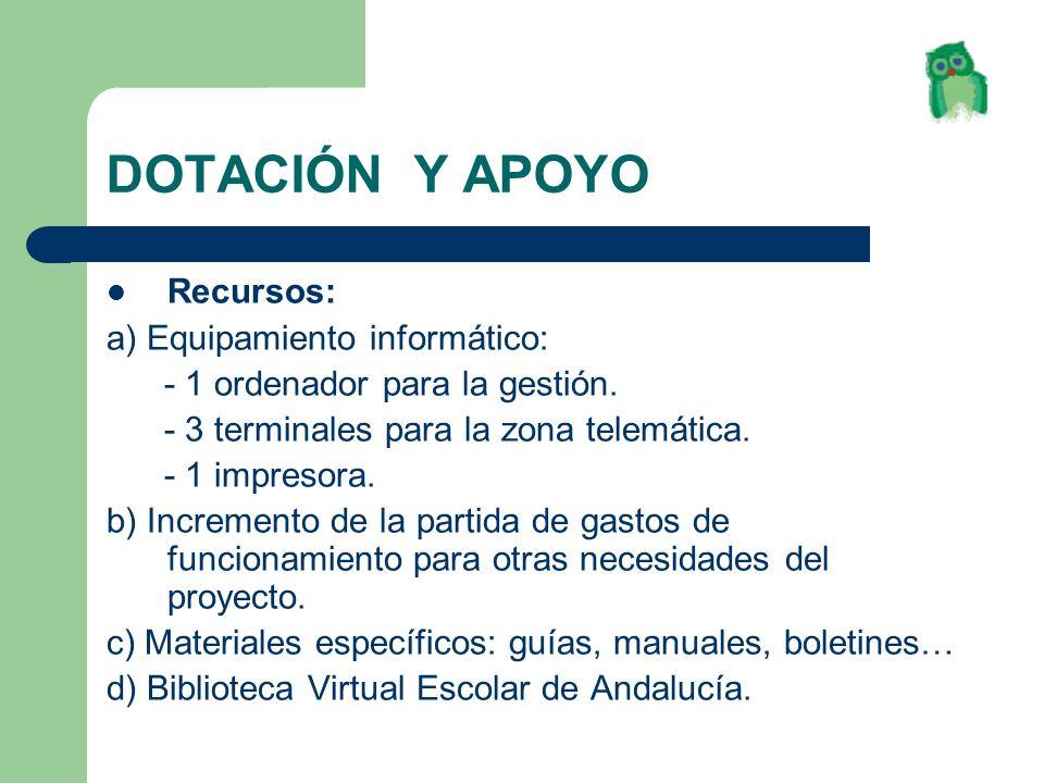 DOTACIÓN Y APOYO Recursos: a) Equipamiento informático: - 1 ordenador para la gestión. - 3 terminales para la zona telemática. - 1 impresora. b) Incre