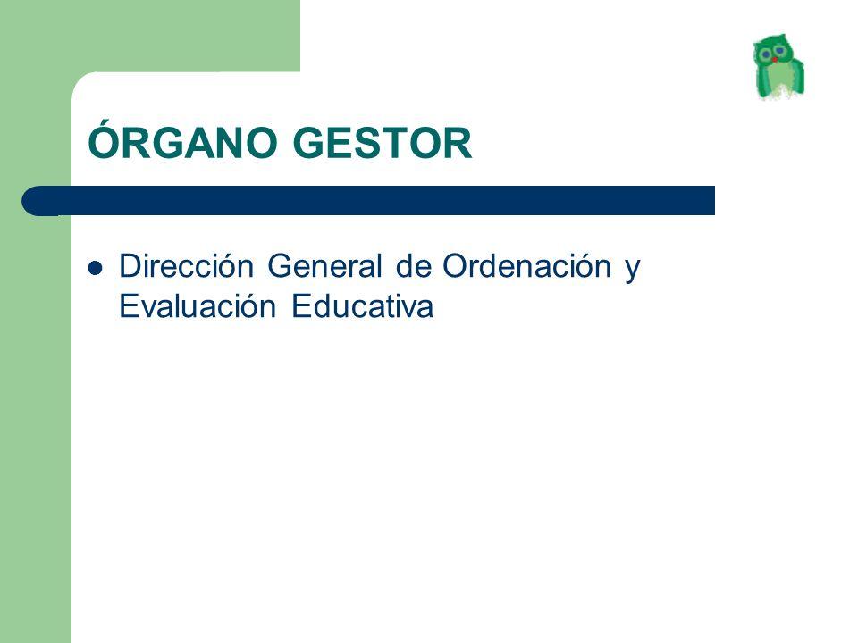 ÓRGANO GESTOR Dirección General de Ordenación y Evaluación Educativa