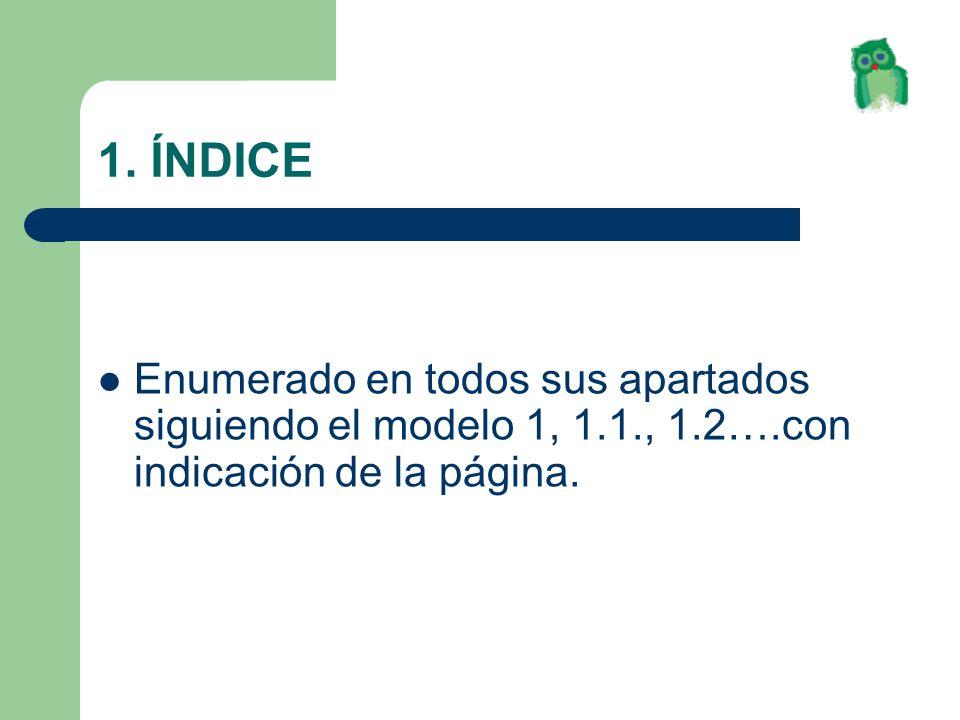 1. ÍNDICE Enumerado en todos sus apartados siguiendo el modelo 1, 1.1., 1.2….con indicación de la página.