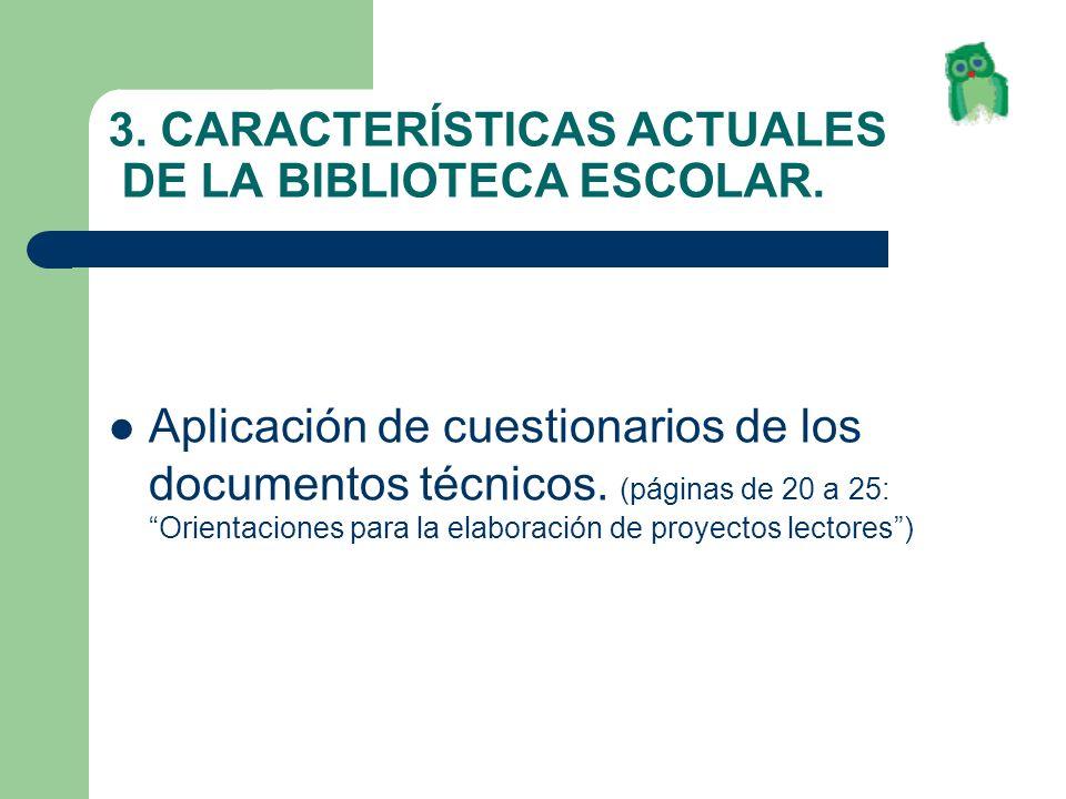 3. CARACTERÍSTICAS ACTUALES DE LA BIBLIOTECA ESCOLAR. Aplicación de cuestionarios de los documentos técnicos. (páginas de 20 a 25: Orientaciones para