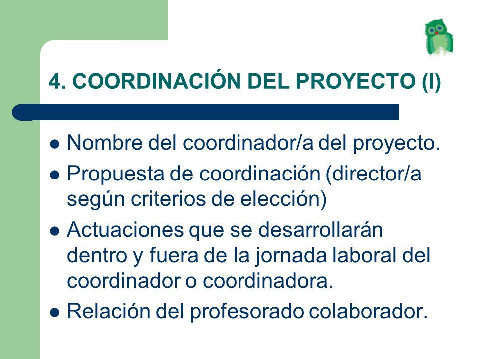 4. COORDINACIÓN DEL PROYECTO (I) Nombre del coordinador/a del proyecto. Propuesta de coordinación (director/a según criterios de elección) Actuaciones