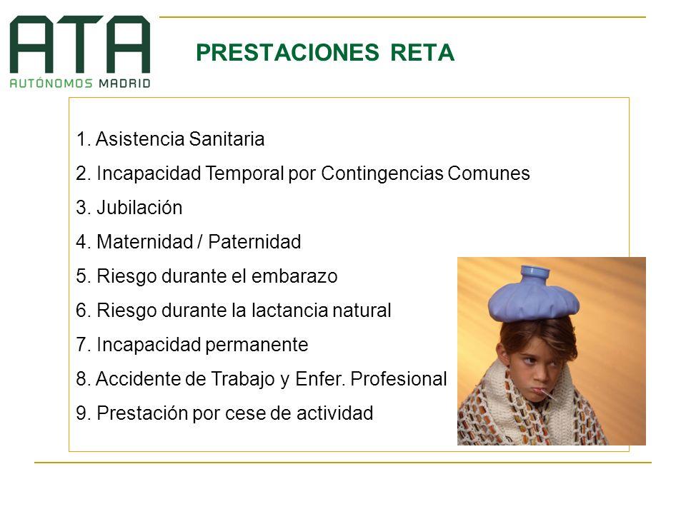 PRESTACIONES RETA 1. Asistencia Sanitaria 2. Incapacidad Temporal por Contingencias Comunes 3. Jubilación 4. Maternidad / Paternidad 5. Riesgo durante