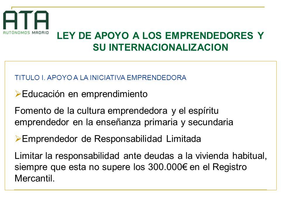 LEY DE APOYO A LOS EMPRENDEDORES Y SU INTERNACIONALIZACION TITULO I. APOYO A LA INICIATIVA EMPRENDEDORA Educación en emprendimiento Fomento de la cult