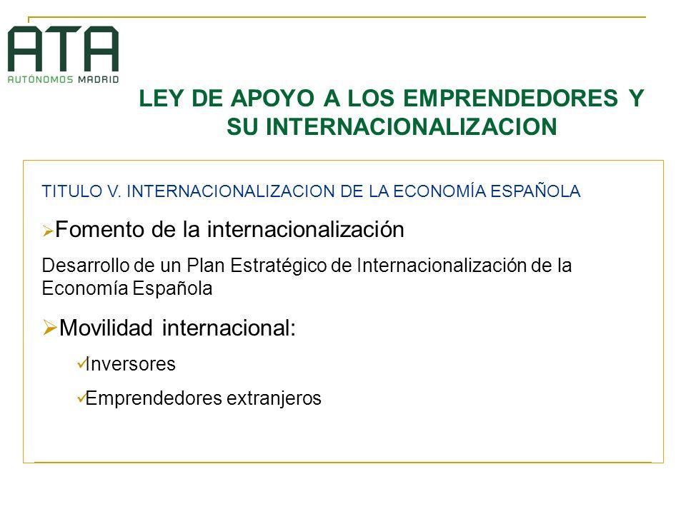 LEY DE APOYO A LOS EMPRENDEDORES Y SU INTERNACIONALIZACION TITULO V. INTERNACIONALIZACION DE LA ECONOMÍA ESPAÑOLA Fomento de la internacionalización D