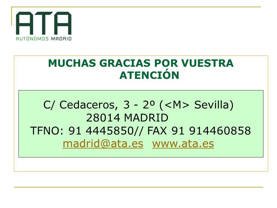 MUCHAS GRACIAS POR VUESTRA ATENCIÓN C/ Cedaceros, 3 - 2º ( Sevilla) 28014 MADRID TFNO: 91 4445850// FAX 91 914460858 madrid@ata.esmadrid@ata.es www.at
