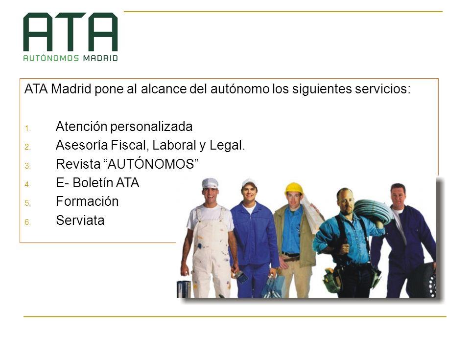 ATA Madrid pone al alcance del autónomo los siguientes servicios: 1. Atención personalizada 2. Asesoría Fiscal, Laboral y Legal. 3. Revista AUTÓNOMOS