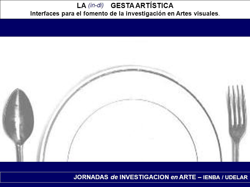 JORNADAS de INVESTIGACION en ARTE – IENBA / UDELAR LA GESTA ARTÍSTICA Interfaces para el fomento de la investigación en Artes visuales. (in-di)