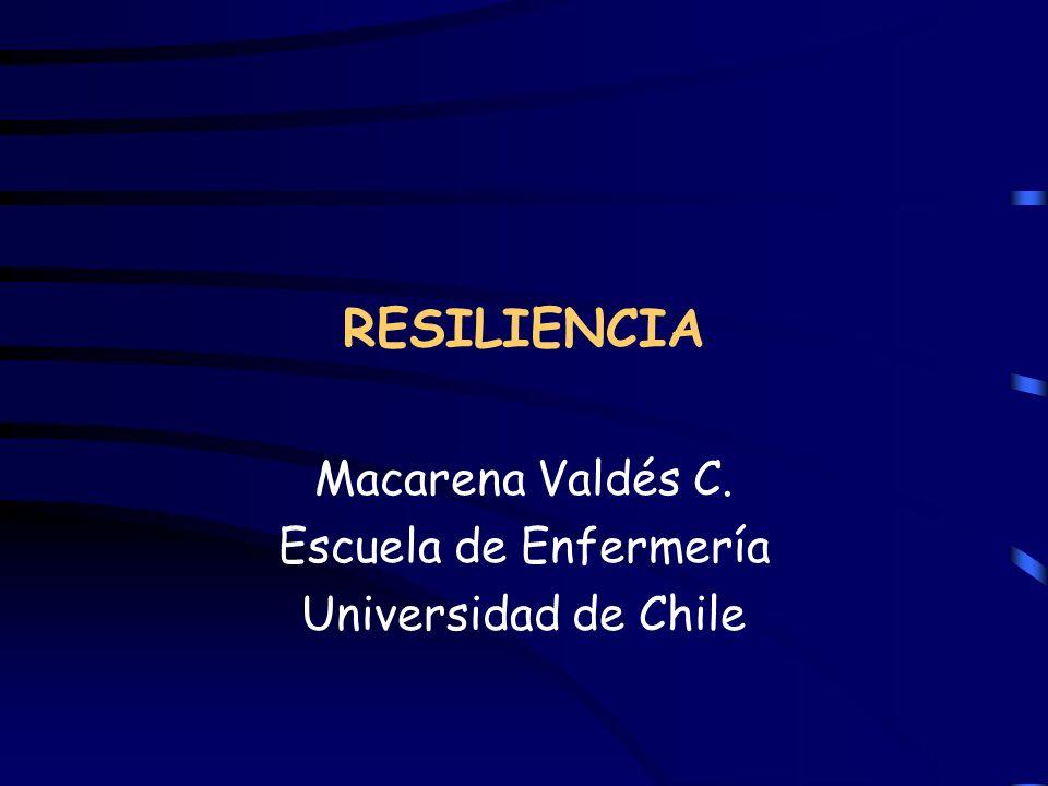RESILIENCIA Macarena Valdés C. Escuela de Enfermería Universidad de Chile