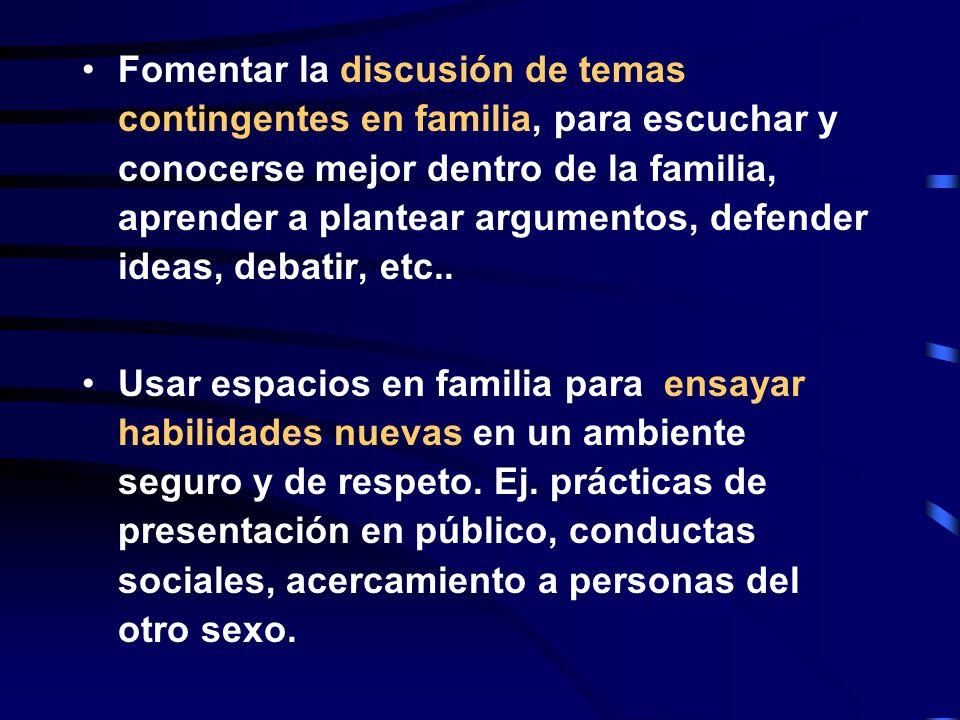 ESTRATEGIAS DE FOMENTO DE RESILIENCIA Fomentar la discusión de temas contingentes en familia, para escuchar y conocerse mejor dentro de la familia, ap