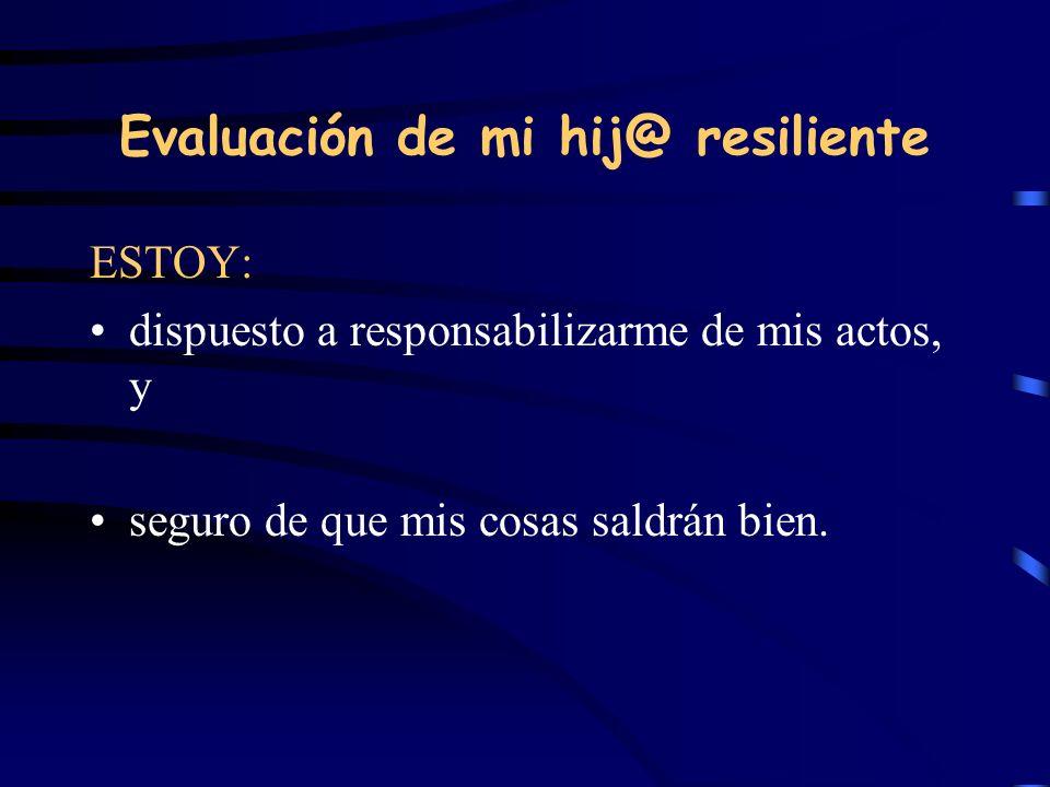 Evaluación de mi hij@ resiliente ESTOY: dispuesto a responsabilizarme de mis actos, y seguro de que mis cosas saldrán bien.