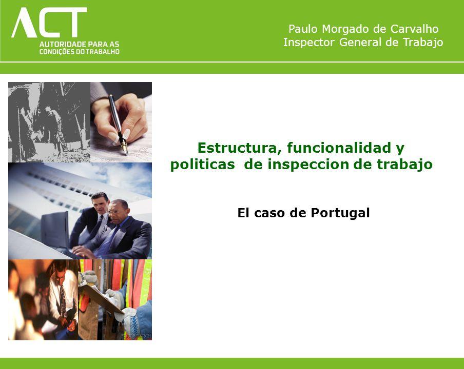 Paulo Morgado de Carvalho Inspector General de Trabajo Estructura, funcionalidad y politicas de inspeccion de trabajo El caso de Portugal