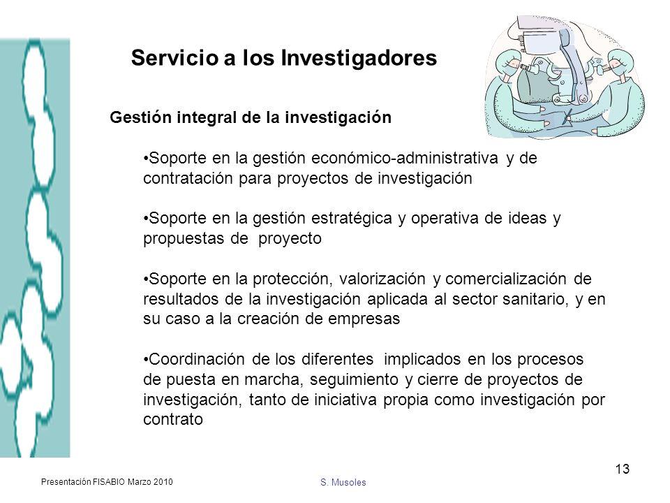 S. Musoles Presentación FISABIO Marzo 2010 13 Gestión integral de la investigación Soporte en la gestión económico-administrativa y de contratación pa