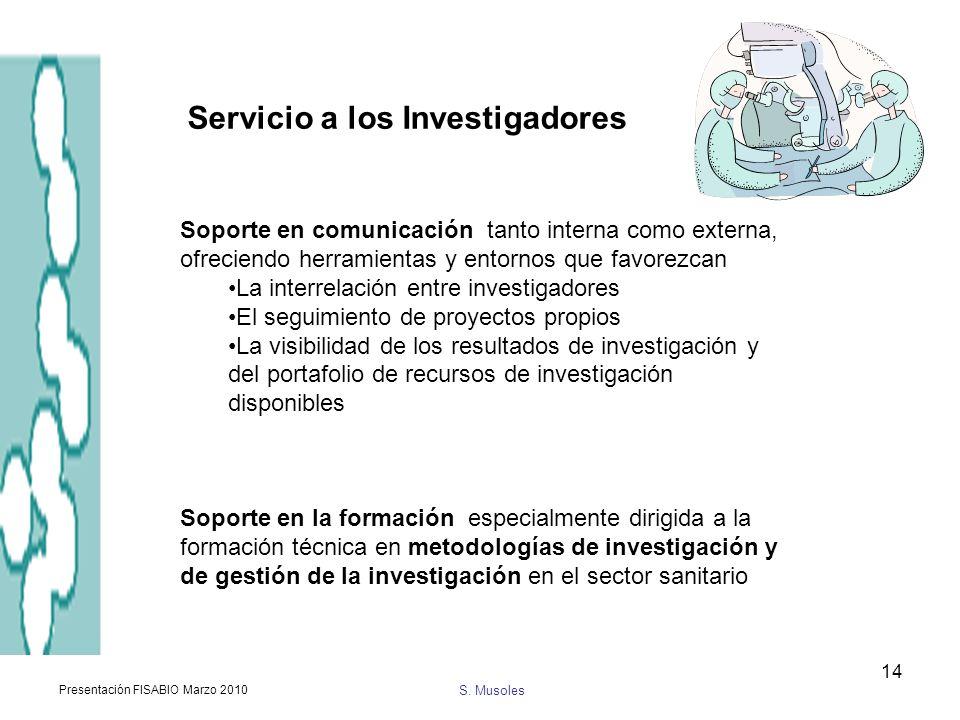 S. Musoles Presentación FISABIO Marzo 2010 14 Soporte en comunicación tanto interna como externa, ofreciendo herramientas y entornos que favorezcan La