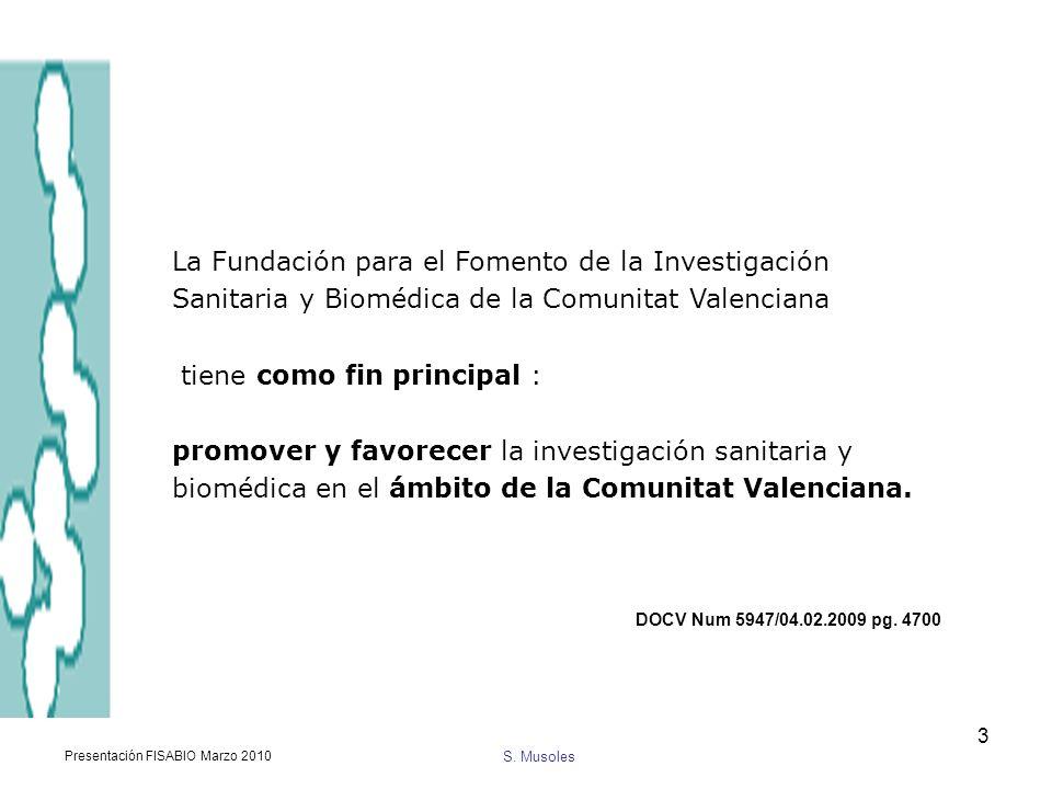 S. Musoles Presentación FISABIO Marzo 2010 3 La Fundación para el Fomento de la Investigación Sanitaria y Biomédica de la Comunitat Valenciana tiene c