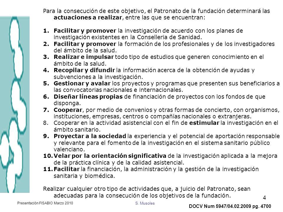 S. Musoles Presentación FISABIO Marzo 2010 4 Para la consecución de este objetivo, el Patronato de la fundación determinará las actuaciones a realizar