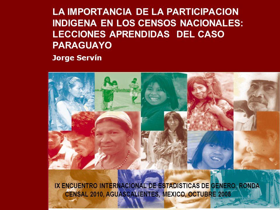 LA IMPORTANCIA DE LA PARTICIPACION INDIGENA EN LOS CENSOS NACIONALES: LECCIONES APRENDIDAS DEL CASO PARAGUAYO Jorge Servín IX ENCUENTRO INTERNACIONAL