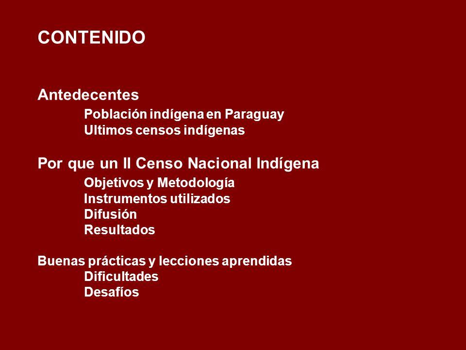 CONTENIDO Antedecentes Población indígena en Paraguay Ultimos censos indígenas Por que un II Censo Nacional Indígena Objetivos y Metodología Instrumen