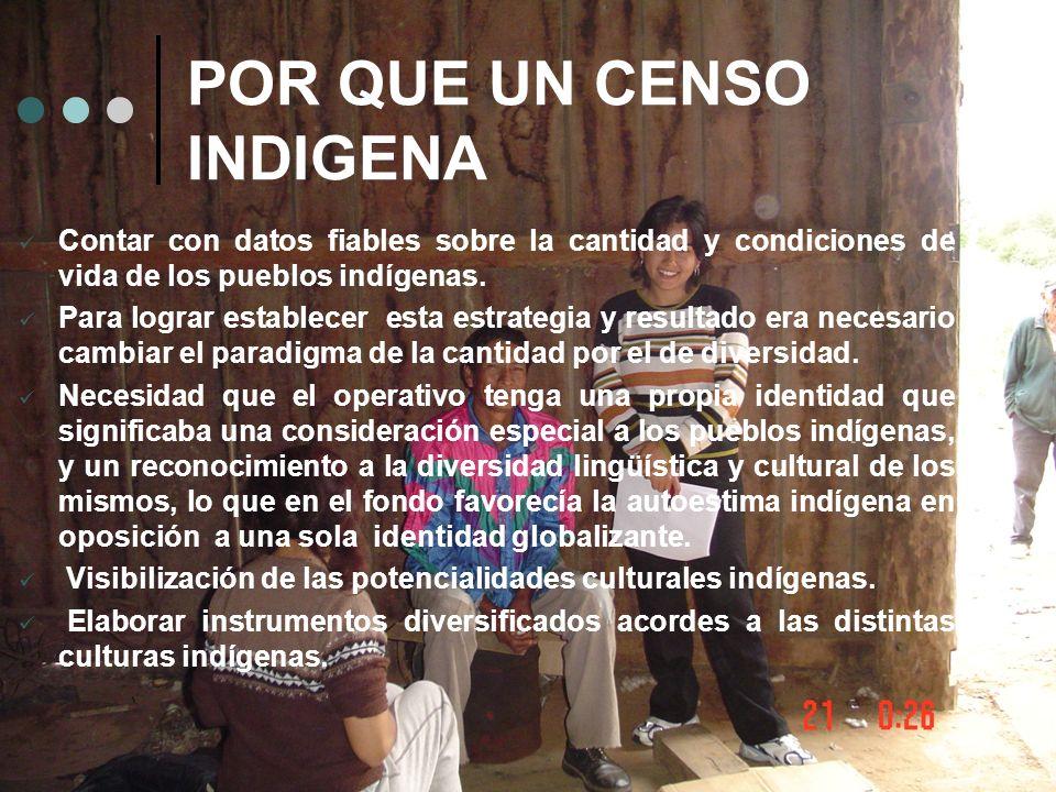 POR QUE UN CENSO INDIGENA Contar con datos fiables sobre la cantidad y condiciones de vida de los pueblos indígenas. Para lograr establecer esta estra