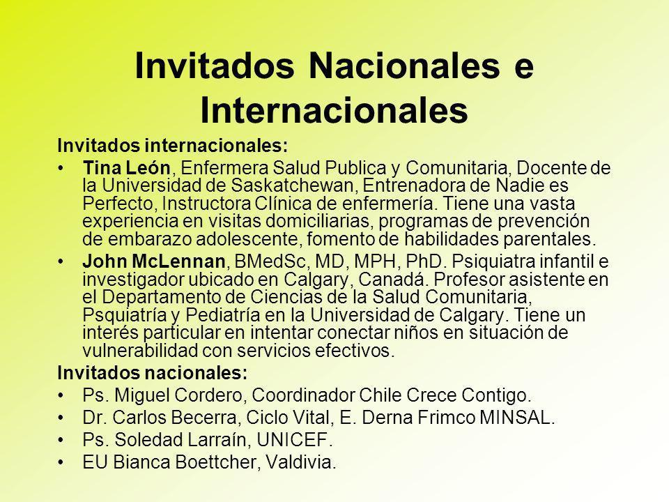 Invitados Nacionales e Internacionales Invitados internacionales: Tina León, Enfermera Salud Publica y Comunitaria, Docente de la Universidad de Saskatchewan, Entrenadora de Nadie es Perfecto, Instructora Clínica de enfermería.