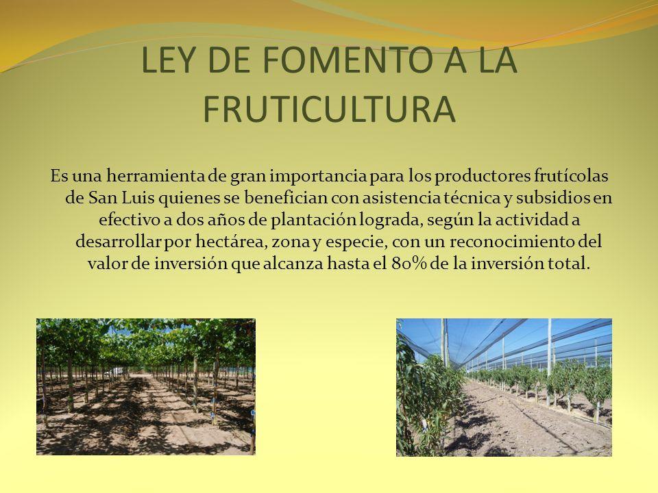 LEY DE FOMENTO A LA FRUTICULTURA Es una herramienta de gran importancia para los productores frutícolas de San Luis quienes se benefician con asistenc