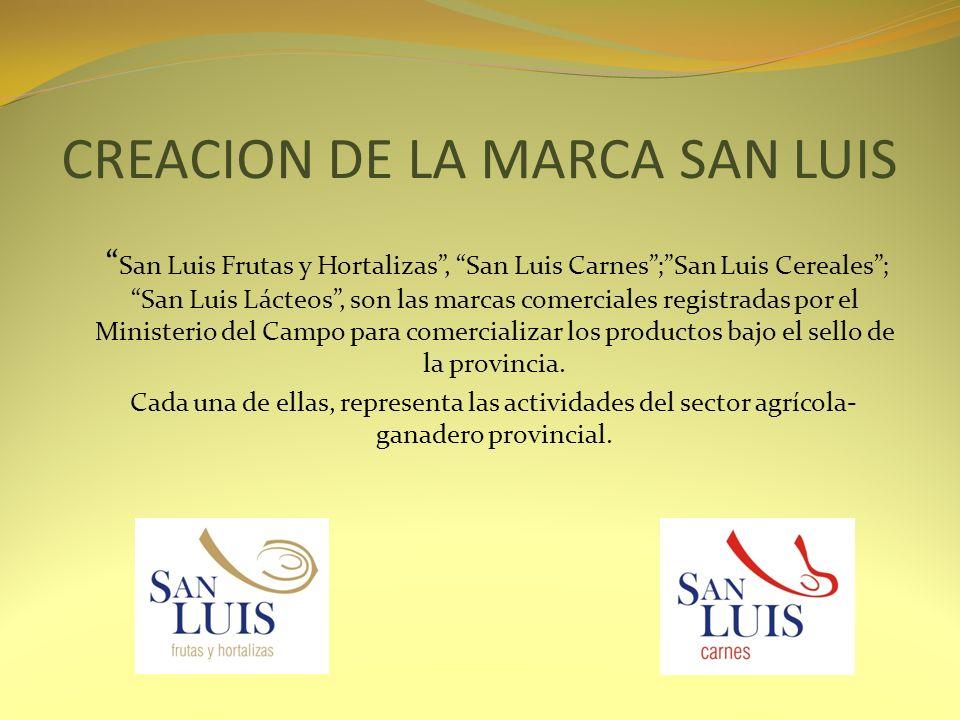 Las marcas San Luis benefician a la provincia, creando un marco comercial potenciador para los productores locales, quienes deberán calificar para vender bajo el sello provincial de un producto estandarizado y comercialmente identificado.