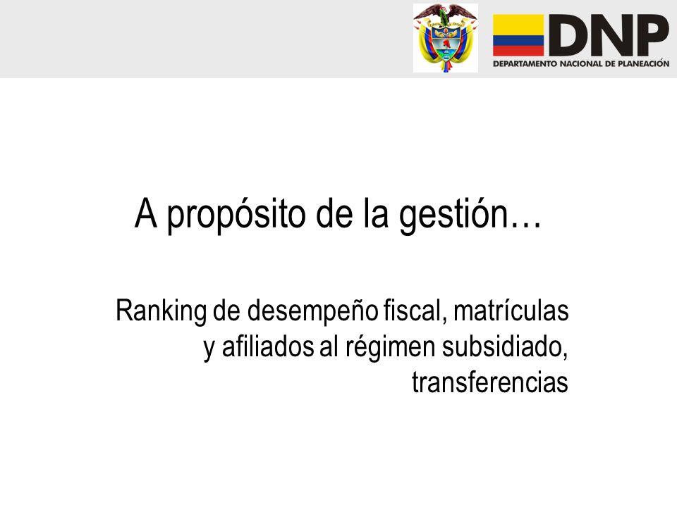 A propósito de la gestión… Ranking de desempeño fiscal, matrículas y afiliados al régimen subsidiado, transferencias