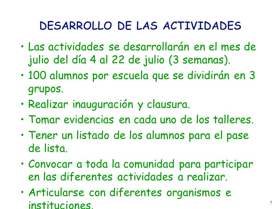 7 Las actividades se desarrollarán en el mes de julio del día 4 al 22 de julio (3 semanas).