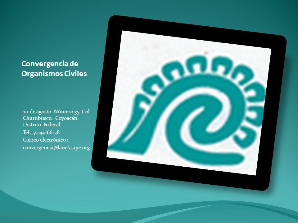 Convergencia de Organismos Civiles 20 de agosto, Número 35. Col. Churubusco. Coyoacán. Distrito Federal Tel. 55-44-66-38 Correo electrónico.: converge