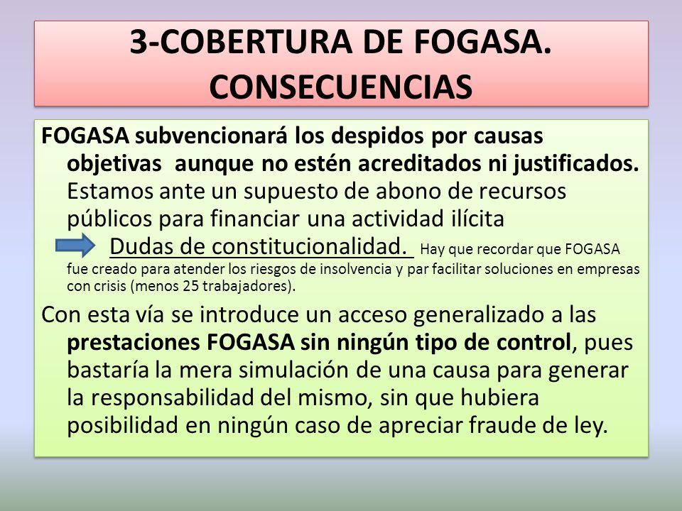 3-COBERTURA DE FOGASA. CONSECUENCIAS FOGASA subvencionará los despidos por causas objetivas aunque no estén acreditados ni justificados. Estamos ante