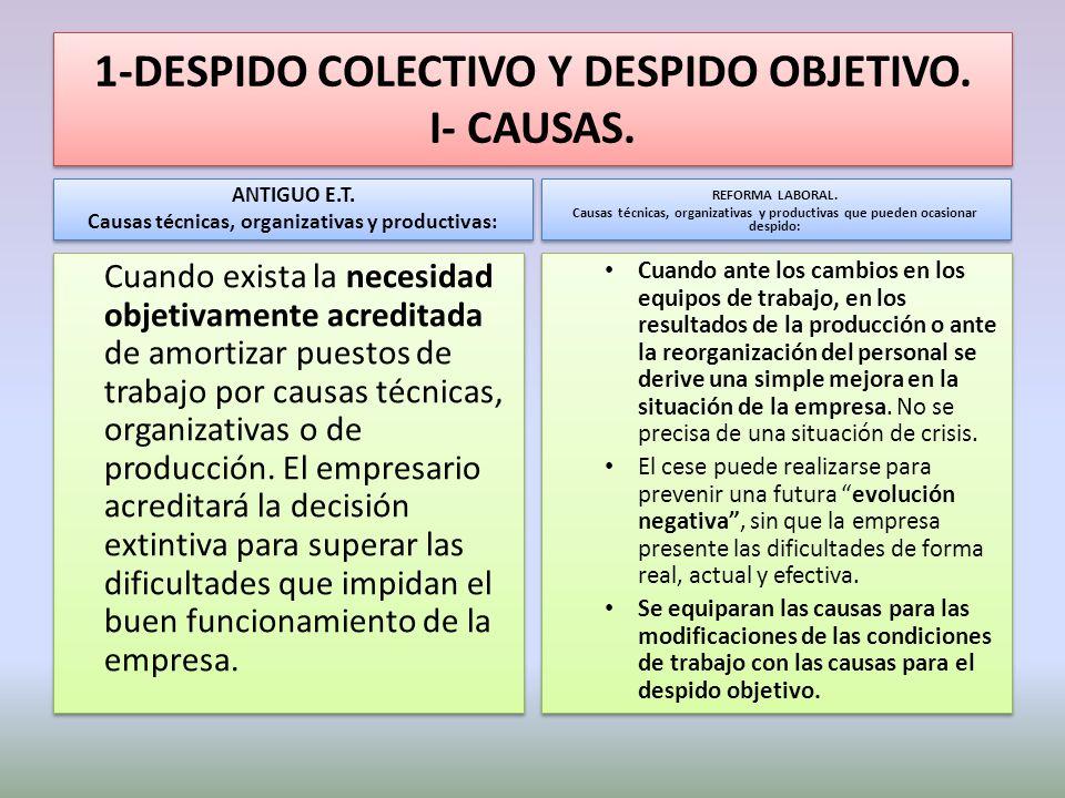 1-DESPIDO COLECTIVO Y DESPIDO OBJETIVO. I- CAUSAS. ANTIGUO E.T. Causas técnicas, organizativas y productivas: ANTIGUO E.T. Causas técnicas, organizati
