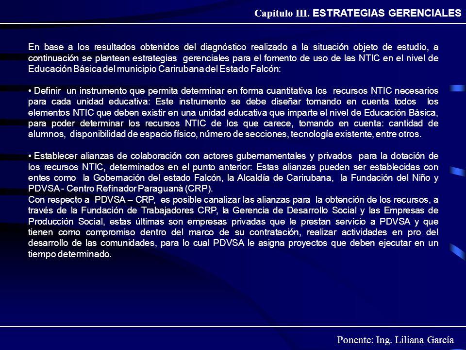 Ponente: Ing. Liliana García Capitulo III. ESTRATEGIAS GERENCIALES En base a los resultados obtenidos del diagnóstico realizado a la situación objeto
