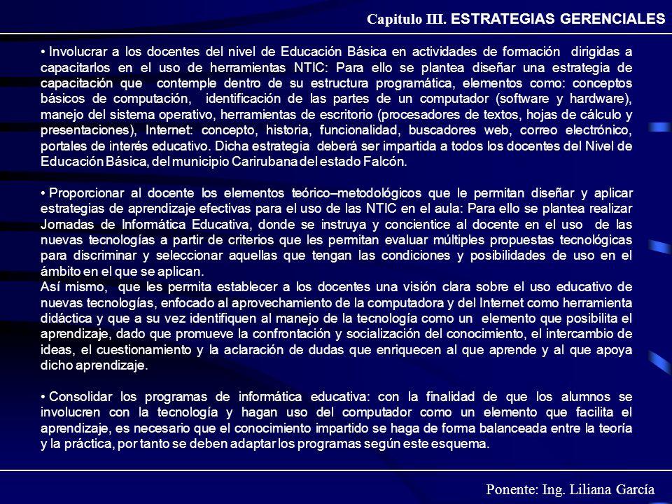 Ponente: Ing. Liliana García Capitulo III. ESTRATEGIAS GERENCIALES Involucrar a los docentes del nivel de Educación Básica en actividades de formación