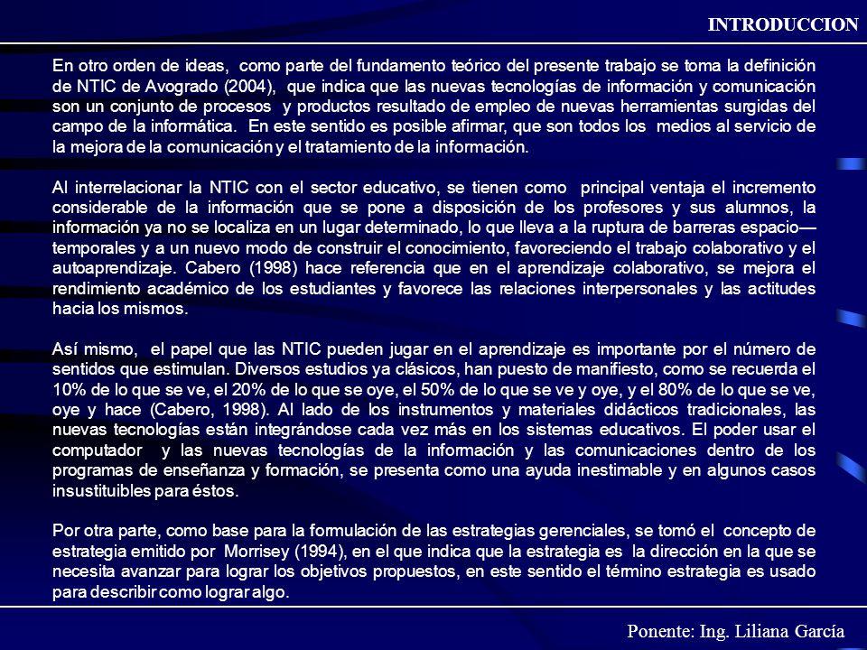 Ponente: Ing. Liliana García INTRODUCCION En otro orden de ideas, como parte del fundamento teórico del presente trabajo se toma la definición de NTIC