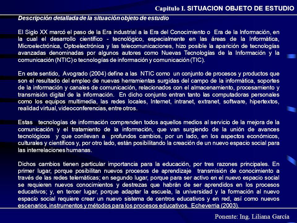 Ponente: Ing. Liliana García Capitulo I. SITUACION OBJETO DE ESTUDIO Descripción detallada de la situación objeto de estudio El Siglo XX marcó el paso