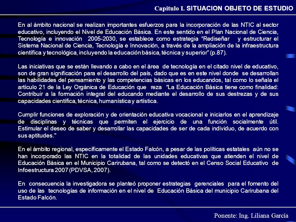 Ponente: Ing. Liliana García Capitulo I. SITUACION OBJETO DE ESTUDIO En al ámbito nacional se realizan importantes esfuerzos para la incorporación de