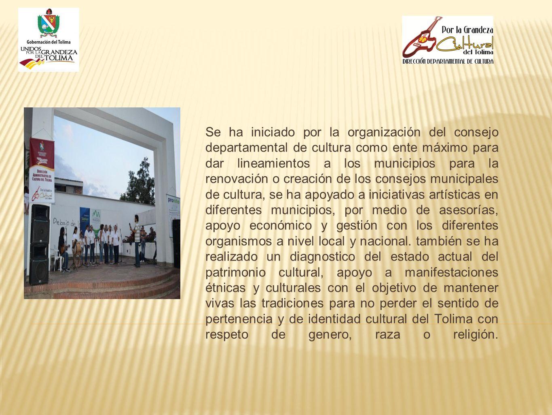 Se ha iniciado por la organización del consejo departamental de cultura como ente máximo para dar lineamientos a los municipios para la renovación o c