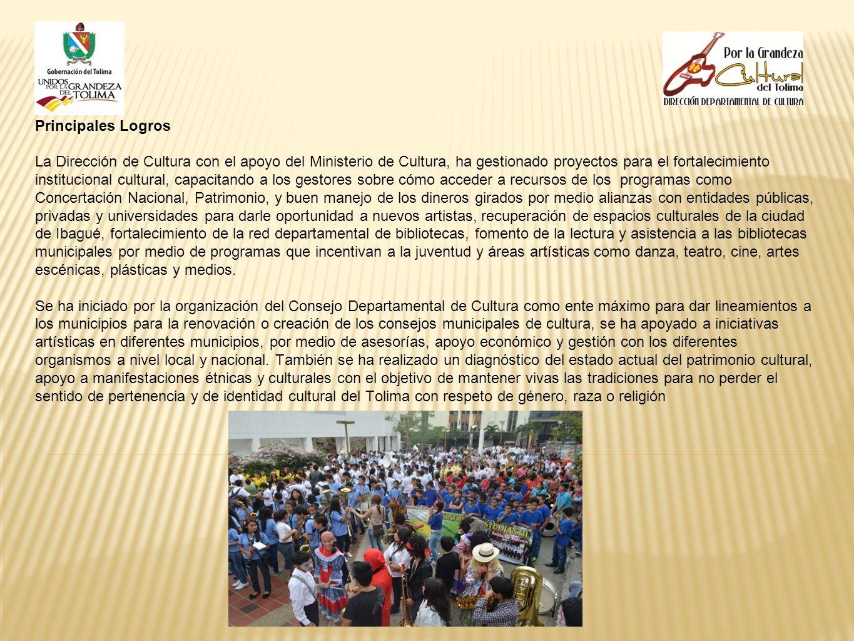 Principales Logros La Dirección de Cultura con el apoyo del Ministerio de Cultura, ha gestionado proyectos para el fortalecimiento institucional cultu