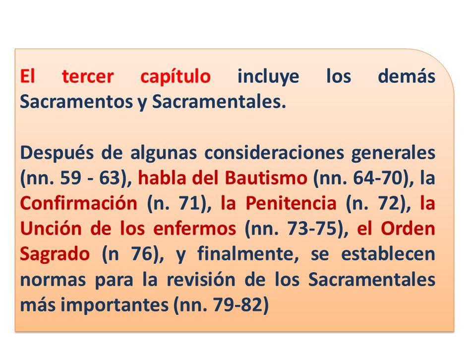 El tercer capítulo incluye los demás Sacramentos y Sacramentales. Después de algunas consideraciones generales (nn. 59 - 63), habla del Bautismo (nn.
