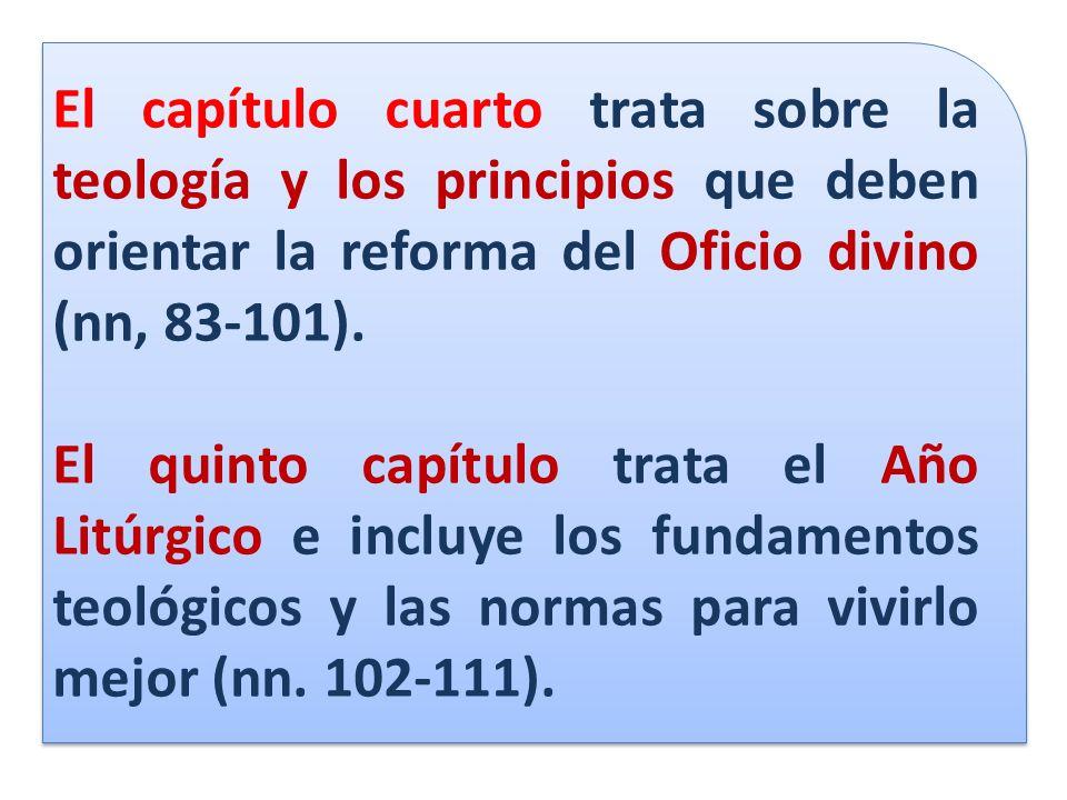 El capítulo cuarto trata sobre la teología y los principios que deben orientar la reforma del Oficio divino (nn, 83-101). El quinto capítulo trata el