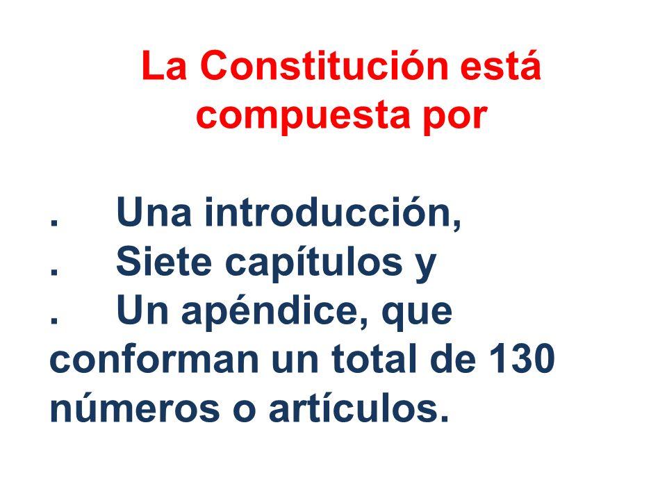 La Constitución está compuesta por.Una introducción,.Siete capítulos y.Un apéndice, que conforman un total de 130 números o artículos.