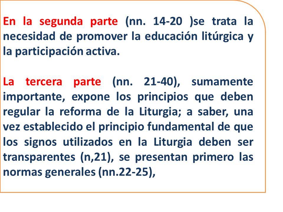 En la segunda parte (nn. 14-20 )se trata la necesidad de promover la educación litúrgica y la participación activa. La tercera parte (nn. 21-40), suma