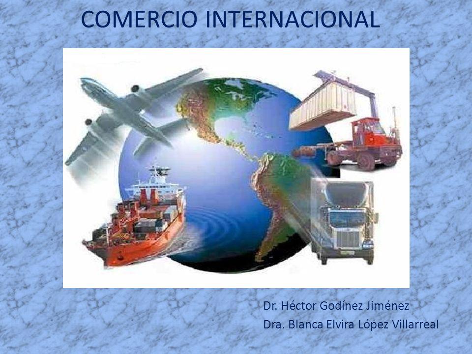 COMERCIO INTERNACIONAL Dr. Héctor Godínez Jiménez Dra. Blanca Elvira López Villarreal
