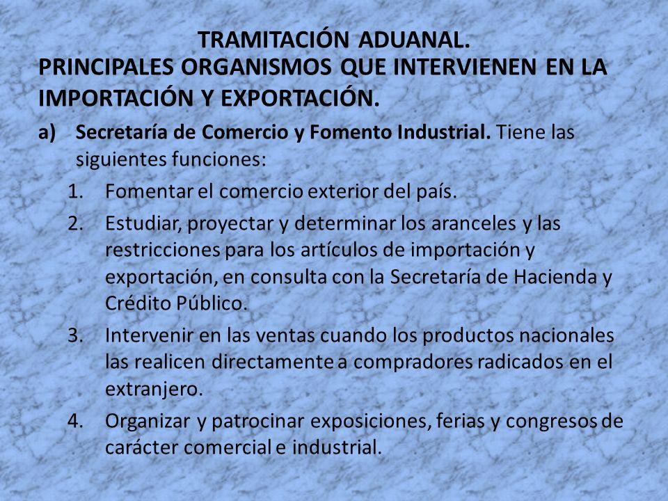 TRAMITACIÓN ADUANAL. PRINCIPALES ORGANISMOS QUE INTERVIENEN EN LA IMPORTACIÓN Y EXPORTACIÓN. a)Secretaría de Comercio y Fomento Industrial. Tiene las