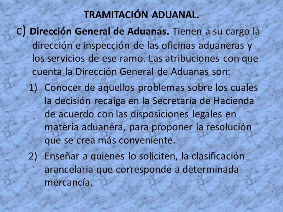 TRAMITACIÓN ADUANAL. c) Dirección General de Aduanas. Tienen a su cargo la dirección e inspección de las oficinas aduaneras y los servicios de ese ram