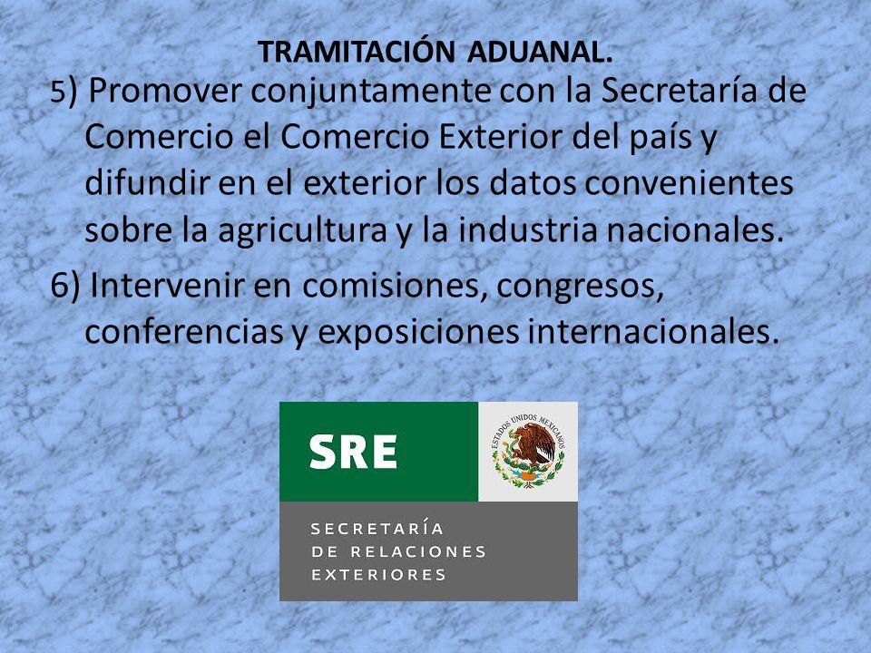 TRAMITACIÓN ADUANAL. 5 ) Promover conjuntamente con la Secretaría de Comercio el Comercio Exterior del país y difundir en el exterior los datos conven