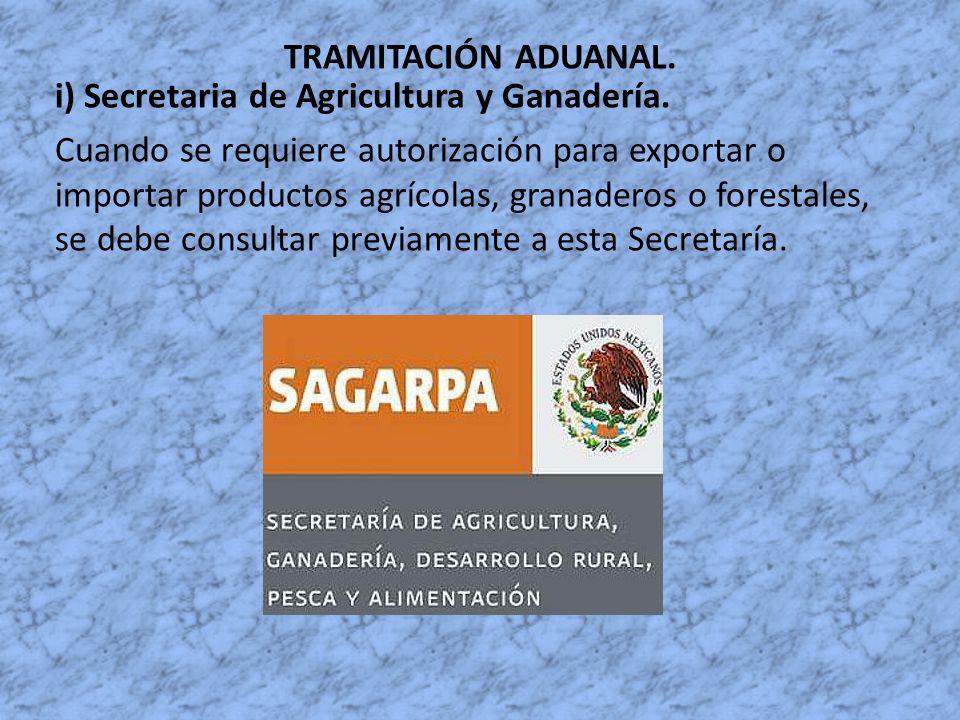 TRAMITACIÓN ADUANAL. i) Secretaria de Agricultura y Ganadería. Cuando se requiere autorización para exportar o importar productos agrícolas, granadero